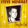 Muskrat, Steve / Only the Cool (CD)
