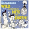 Ricardos / Wild Saturday Nite on Earth (CD)
