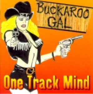 One Track Mind / Buckaroo Gal (CD)
