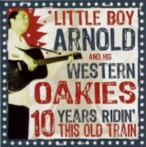 Little Boy Arnold & His Western Oakies / 10 Years Ridin' This Old Train (CD)