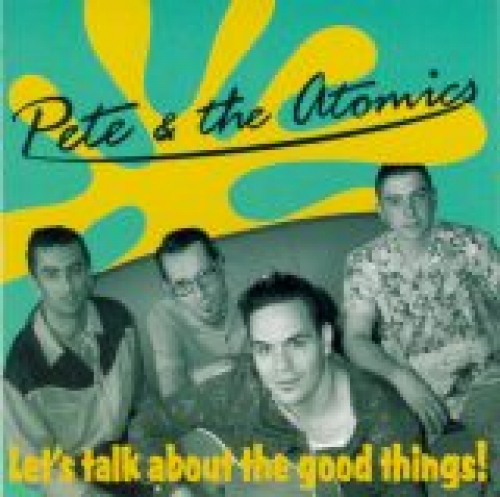 Pete & The Atomics / Let's Talk About the Good Things (CD)